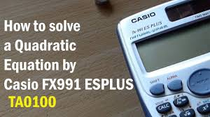 how to solve a quadratic equation by casio fx 991 es plus calculator ta0100
