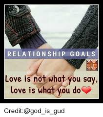 RELATIONSHIP GOAL S GIOID IS F GUD Love Is Not What You Say Love Is Impressive Gud Love