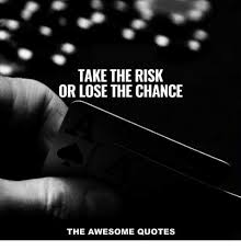 Risk Quotes Extraordinary TAKE THE RISK OR LOSE THE CHANCE THE AWESOME QUOTES Quotes Meme On