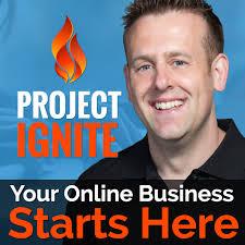 Project Ignite Podcast with Derek Gehl: Online Business | Internet Marketing | Make Money Online
