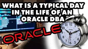 What Is A Typical Day In The Life Of An Oracle Dba