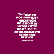 Aldous Huxley Quote About History
