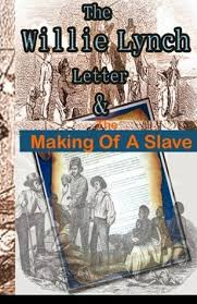 william lynch letter the willie lynch letter and the making of a slave by willie lynch