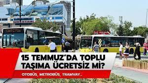 15 Temmuz otobüsler ücretsiz mi? 15 Temmuz toplu taşıma ücretsiz mi?