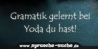 Gramatik Gelernt Bei Yoda Du Hast Spruch Star Wars Sprüche Suche