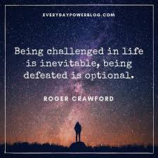 40 Challenge Quotes About Life Love Tough Times Everyday Power Classy Quotes About Challenges