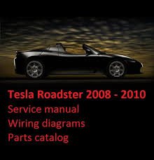 tesla roadster 2008 2010 service manual wiring diagrams parts tesla roadster 2008 2010 service manual wiring diagrams parts catalog documents and forms manuals