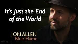 In Your Light Jon Allen Lyrics Jon Allen Its Just The End Of The World Official Audio Blue Flame