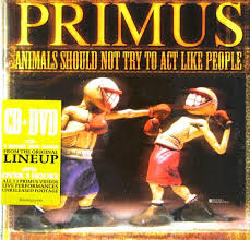 <b>Primus</b>: <b>Animals Should</b> Not Try to Act Like People (DVD & CD ...