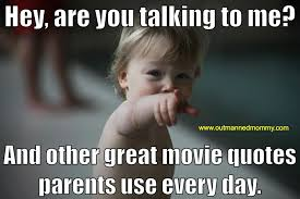 Iconic Movie Quotes Fascinating Iconic Movie Quotes Parents Get To Use Every Day Outmanned