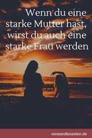 Wenn Du Eine Starke Mutter Hast Wirst Du Auch Eine Starke Frau