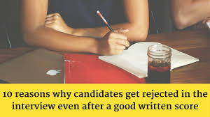 why candidates get rejected in the interview even a good interview