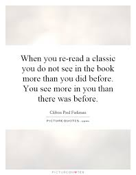 Classic Quotes Simple When You Reread A Classic You Do Not See In The Book More Than