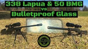 338 Lapua Vs 50 Bmg Vs Bulletproof Glass