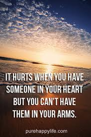 Quotes About Loving Someone You Can T Have Custom Love Quote It Hurts When You Have Someone In Your Heart But You