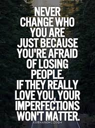 Losing Love Quotes Inspiration Change Imperfections Losing Love Quotes Afraid Never Words