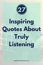 Listening Quotes New 48 Inspiring Quotes About Truly Listening Burnished Chaos
