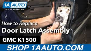 how to replace install door latch embly 96 gmc sierra k1500 auto parts at 1aauto