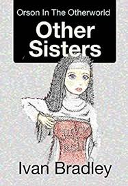 Other Sisters (Orson n The Otherworld Book 12) eBook: Bradley, Ivan:  Amazon.in: Kindle Store