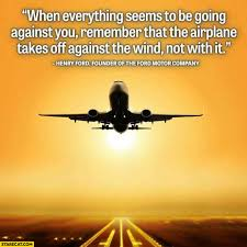 henry ford quotes airplane. Unique Ford When Everything Seems To Be Going Against You Remember That The Airplane  Takes Off Wind Not With It Henry Ford To Quotes Airplane Y