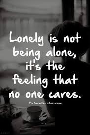 Alone Quotes Best Lonely Is Not Being Alone It's The Feeling That No Quotes And