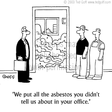 Safety Cartoon # 3009: We put all the asbestos you didn't tell us about in  your office.