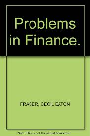 Problems in Finance.: FRASER, CECIL EATON: Amazon.com: Books