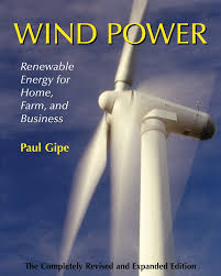 wind power revised edition renewable energy for home farm and  wind power revised edition renewable energy for home farm and business paul gipe 9781931498142 com books