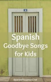 spanish goodbye songs for the end of cl help kids transition to their next activity 5 songs for beginners teach mon goodbye voary in spanish