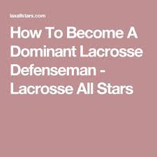 How To Become A Dominant Lacrosse Defenseman Lacrosse All Stars Unique Lacrosse Quotes