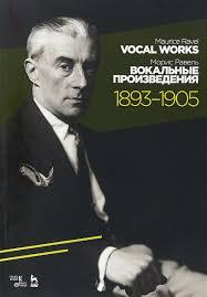 Морис <b>Равель</b>. <b>Вокальные произведения</b>. 1893–1905 — купить в ...