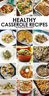 15 kid friendly healthy cerole recipes looking for an easy to prep dinner
