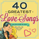 40 Greatest Love Songs: Valentine's Day