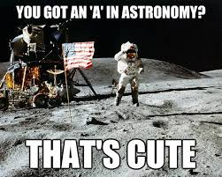 A meme showing a person on moon and mocking at how getting an 'A' in astronomy is theoretical.