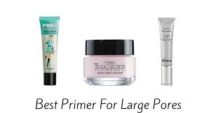 best primer for large pores best makeup primer for