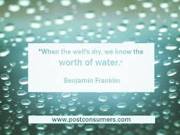 Water Quotes Extraordinary Ben Franklin On The Worth Of Water Our Favorite Water Conservation