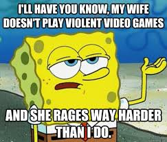 I'll have you know, my wife doesn't play violent video games and ... via Relatably.com