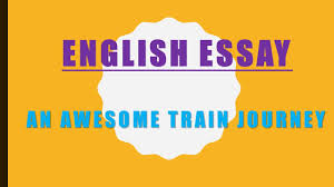 english essay travel topic an awesome train journey  english essay travel topic an awesome train journey
