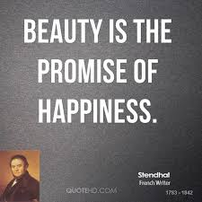 Beauty Is The Promise Of Happiness Quote Best Of Stendhal Quotes QuoteHD