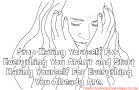Small Picture Snarky Coloring Page Funny Stop Hating Yourself Inspirational