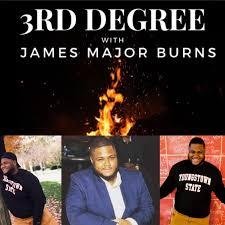 3RD Degree With James Major Burns ft Tom Fields - 3rd Degree w/James Major  Burns (podcast)   Listen Notes