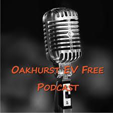 Oakhurst EV Free Podcasts