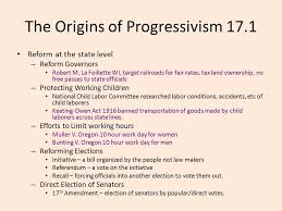 chapter the progressive era common final terms common essay  the origins of progressivism 17 1 reform at the state level reform governors robert m