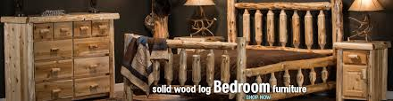 Pine Log Bedroom Furniture Best Quality Log Rustic Furniture At Great Prices With Free Shipping