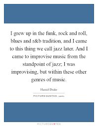 Rock Quotes 21 Wonderful I Grew Up In The Funk Rock And Roll Blues And R Picture Quotes
