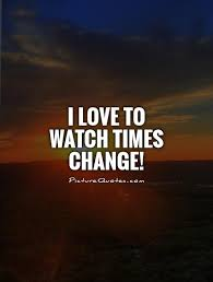 Watch Quotes Cool I Love To Watch Times Change Picture Quotes