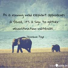 As A Running Mad Elephant Quotes Writings By Terrance Paye