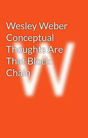 Wesley Weber Conceptual Thoughts Are That Block Chain - Wattpad
