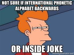 A spelling alphabet is a set of words used to stand for the letters of an alphabet in oral communication. Not Sure If International Phonetic Alphabet Backwards Or Inside Joke Futurama Fry Meme Generator