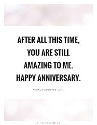 Anniversary Quote Unique After All This Time You Are Still Amazing To Me Happy Picture